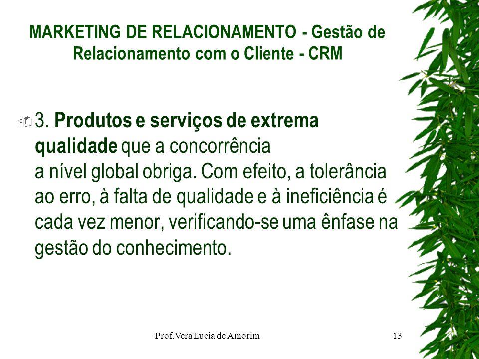 MARKETING DE RELACIONAMENTO - Gestão de Relacionamento com o Cliente - CRM 3. Produtos e serviços de extrema qualidade que a concorrência a nível glob