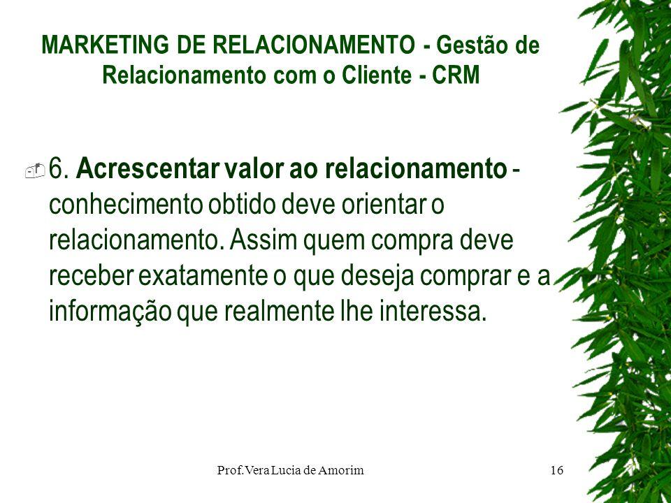 MARKETING DE RELACIONAMENTO - Gestão de Relacionamento com o Cliente - CRM 6. Acrescentar valor ao relacionamento - conhecimento obtido deve orientar