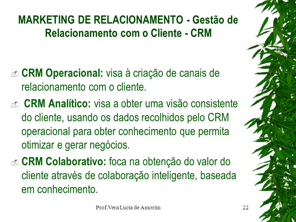 MARKETING DE RELACIONAMENTO - Gestão de Relacionamento com o Cliente - CRM CRM Operacional: visa à criação de canais de relacionamento com o cliente.