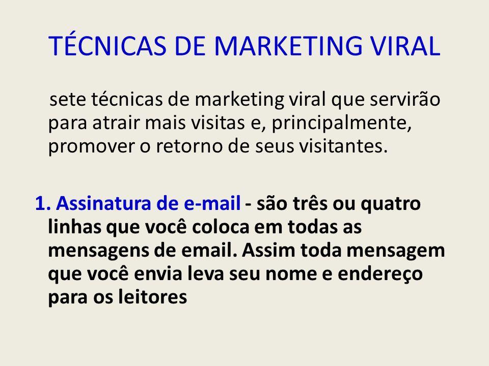 TÉCNICAS DE MARKETING VIRAL sete técnicas de marketing viral que servirão para atrair mais visitas e, principalmente, promover o retorno de seus visit