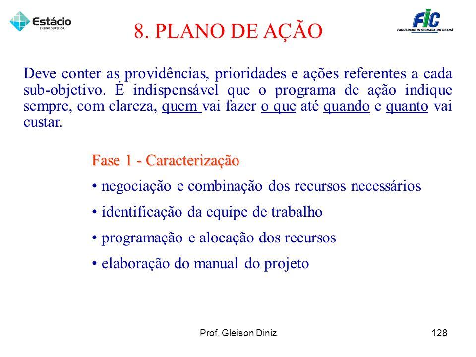 8. PLANO DE AÇÃO Fase 1 - Caracterização negociação e combinação dos recursos necessários identificação da equipe de trabalho programação e alocação d