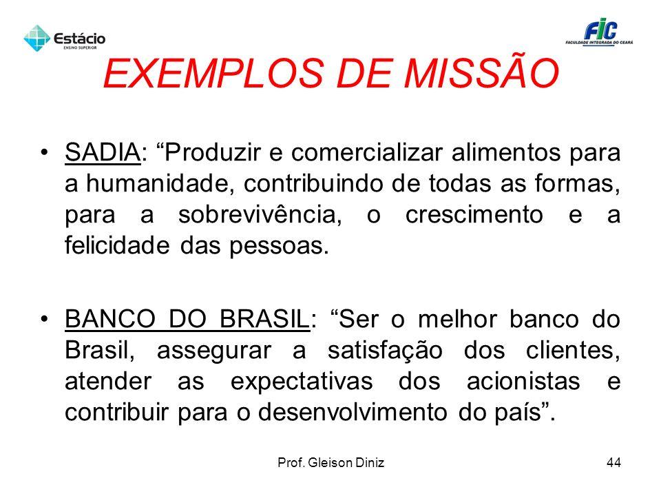 EXEMPLOS DE MISSÃO SADIA: Produzir e comercializar alimentos para a humanidade, contribuindo de todas as formas, para a sobrevivência, o crescimento e