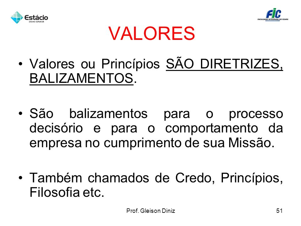 VALORES Valores ou Princípios SÃO DIRETRIZES, BALIZAMENTOS. São balizamentos para o processo decisório e para o comportamento da empresa no cumpriment