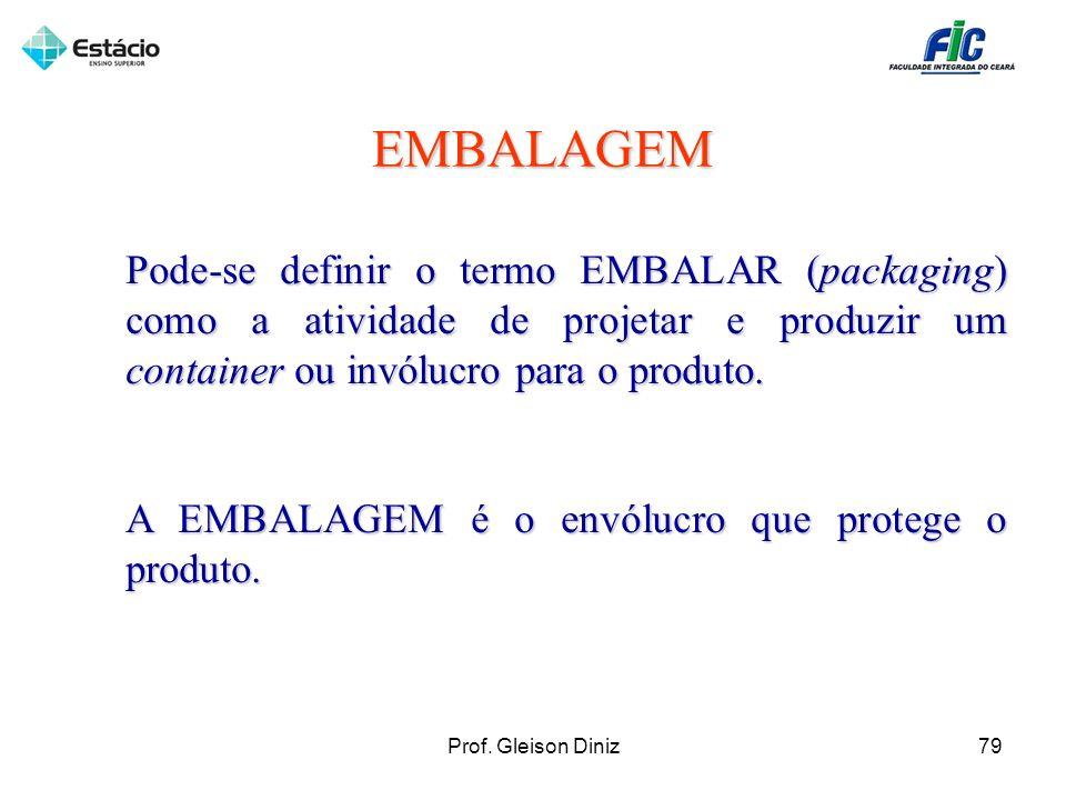 EMBALAGEM Pode-se definir o termo EMBALAR (packaging) como a atividade de projetar e produzir um container ou invólucro para o produto. A EMBALAGEM é
