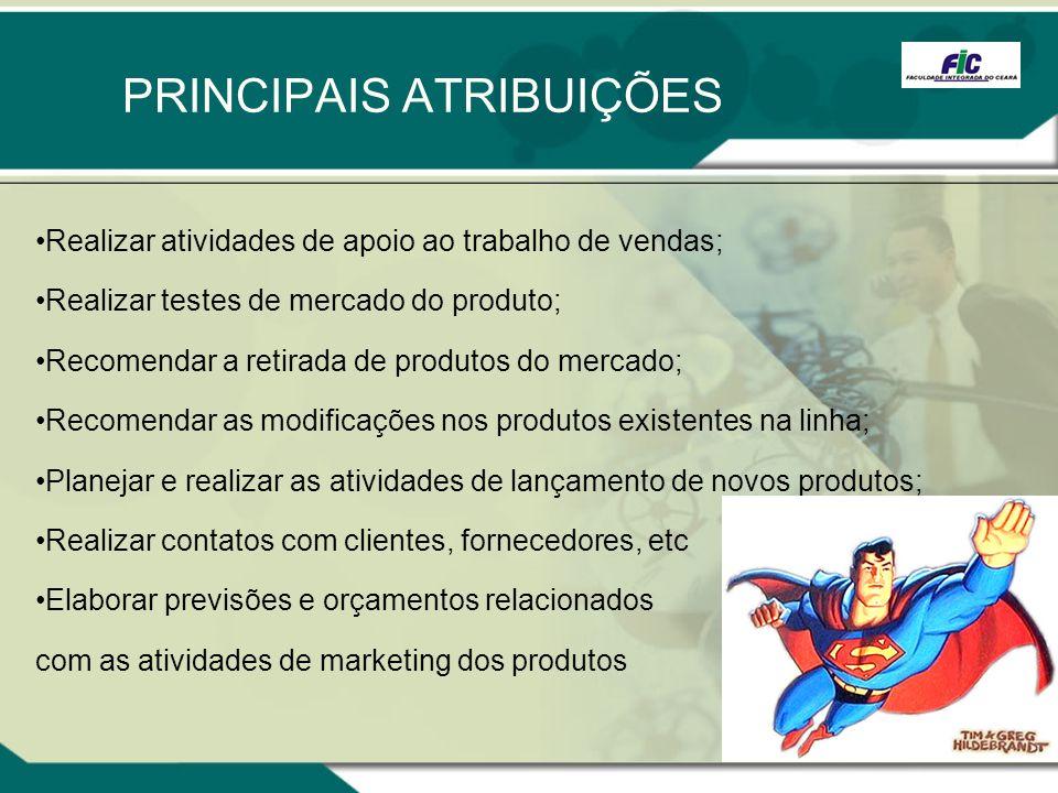 Realizar atividades de apoio ao trabalho de vendas; Realizar testes de mercado do produto; Recomendar a retirada de produtos do mercado; Recomendar as