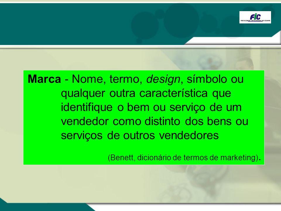Marca - Nome, termo, design, símbolo ou qualquer outra característica que identifique o bem ou serviço de um vendedor como distinto dos bens ou serviç