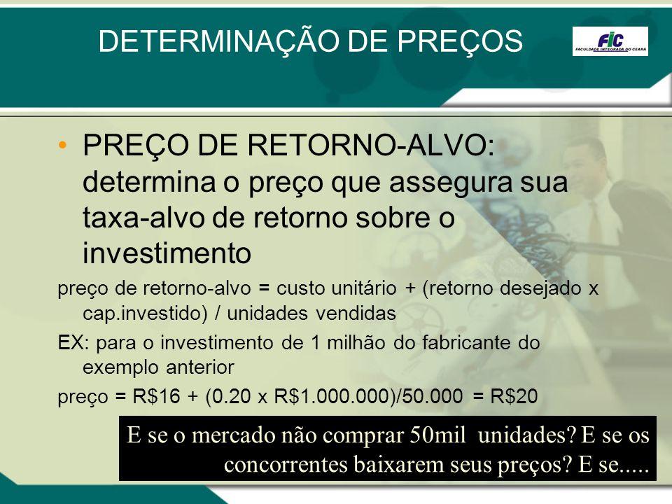 DETERMINAÇÃO DE PREÇOS PREÇO DE RETORNO-ALVO: determina o preço que assegura sua taxa-alvo de retorno sobre o investimento preço de retorno-alvo = cus