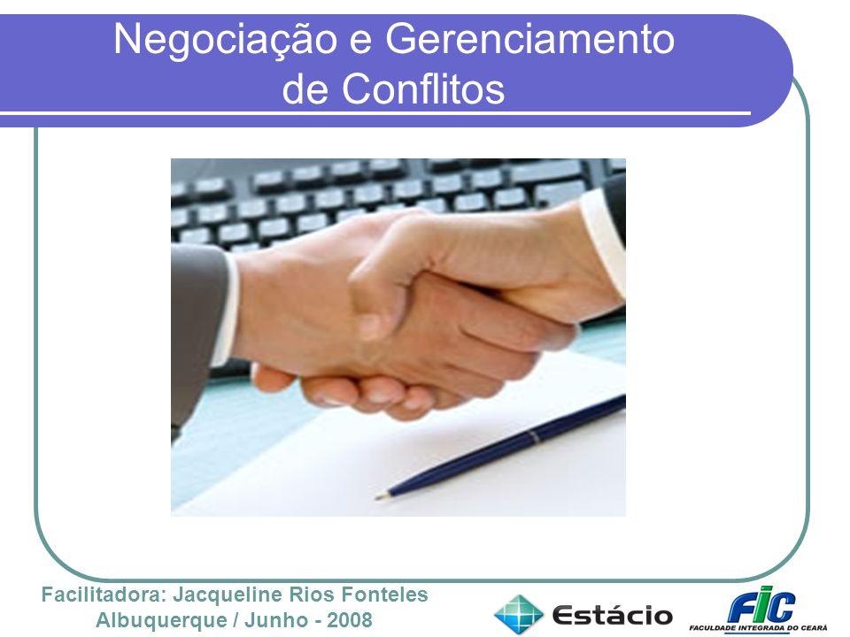 Negociação e Gerenciamento de Conflitos Facilitadora: Jacqueline Rios Fonteles Albuquerque / Junho - 2008