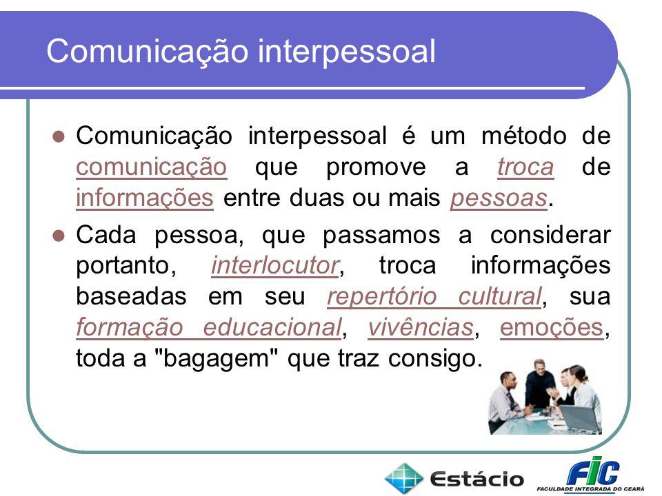 Comunicação interpessoal Comunicação interpessoal é um método de comunicação que promove a troca de informações entre duas ou mais pessoas. comunicaçã