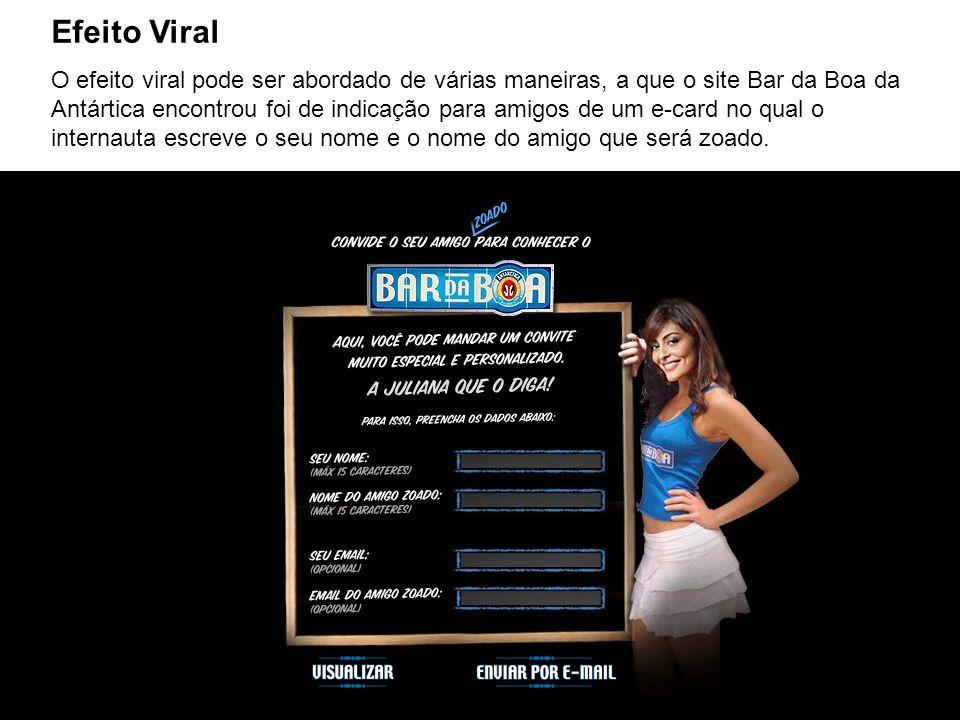 Efeito Viral O efeito viral pode ser abordado de várias maneiras, a que o site Bar da Boa da Antártica encontrou foi de indicação para amigos de um e-
