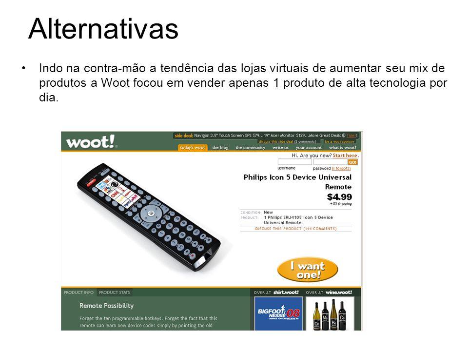 Alternativas Indo na contra-mão a tendência das lojas virtuais de aumentar seu mix de produtos a Woot focou em vender apenas 1 produto de alta tecnolo