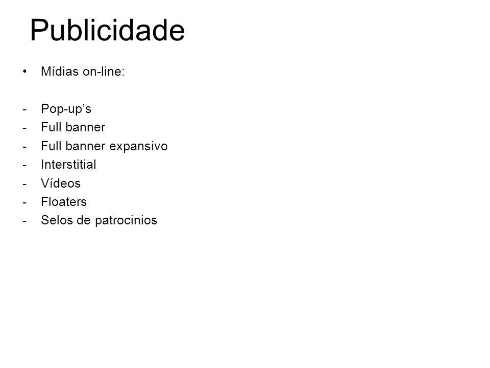Publicidade Mídias on-line: -Pop-ups -Full banner -Full banner expansivo -Interstitial -Vídeos -Floaters -Selos de patrocinios