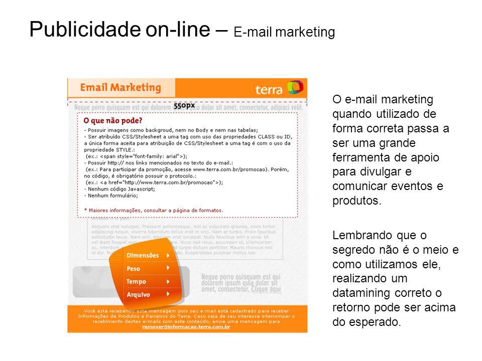 Publicidade on-line – E-mail marketing O e-mail marketing quando utilizado de forma correta passa a ser uma grande ferramenta de apoio para divulgar e