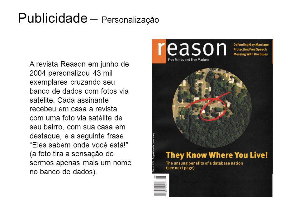 Publicidade – Personalização A revista Reason em junho de 2004 personalizou 43 mil exemplares cruzando seu banco de dados com fotos via satélite. Cada