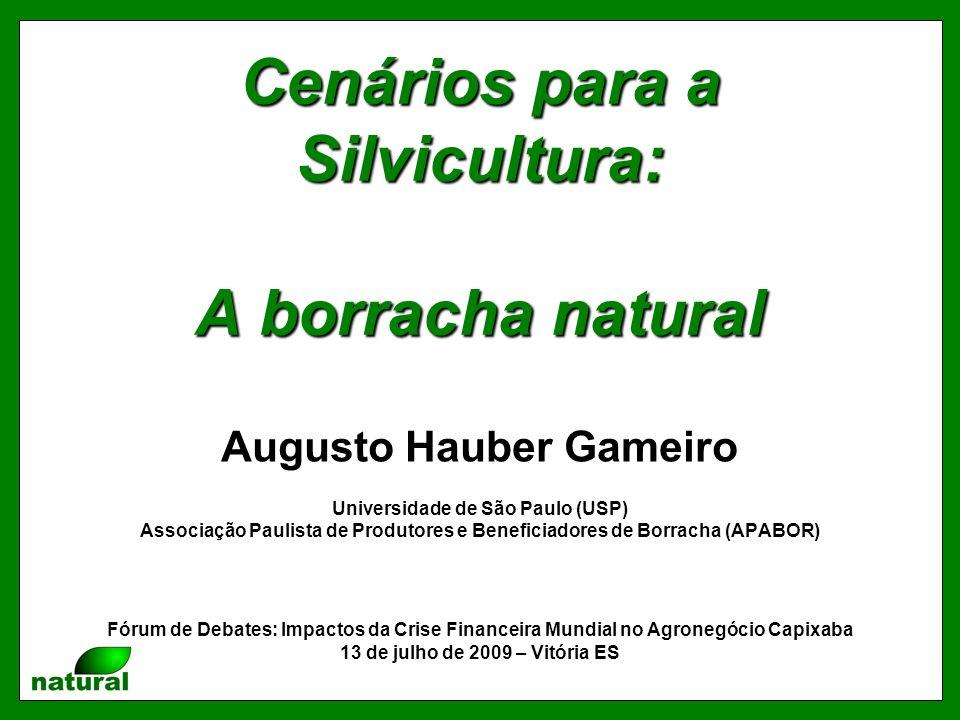 Cenários para a Silvicultura: A borracha natural Augusto Hauber Gameiro Universidade de São Paulo (USP) Associação Paulista de Produtores e Beneficiadores de Borracha (APABOR) Fórum de Debates: Impactos da Crise Financeira Mundial no Agronegócio Capixaba 13 de julho de 2009 – Vitória ES