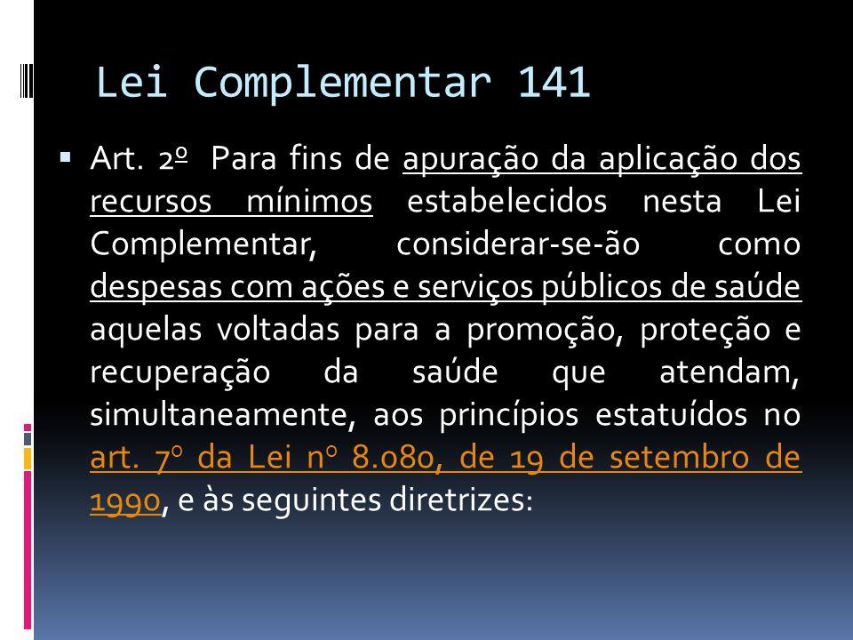 Lei Complementar 141 Art. 2 o Para fins de apuração da aplicação dos recursos mínimos estabelecidos nesta Lei Complementar, considerar-se-ão como desp