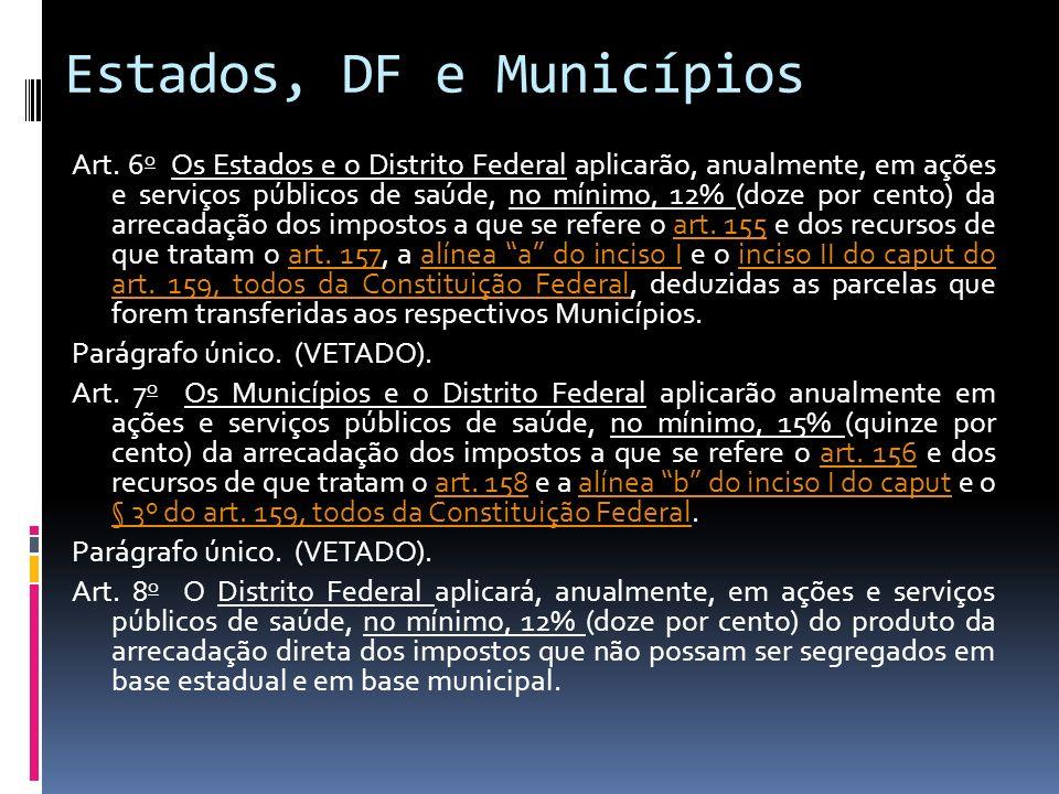 Estados, DF e Municípios Art. 6 o Os Estados e o Distrito Federal aplicarão, anualmente, em ações e serviços públicos de saúde, no mínimo, 12% (doze p