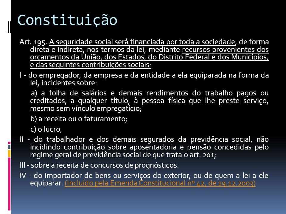 Constituição Art. 195. A seguridade social será financiada por toda a sociedade, de forma direta e indireta, nos termos da lei, mediante recursos prov