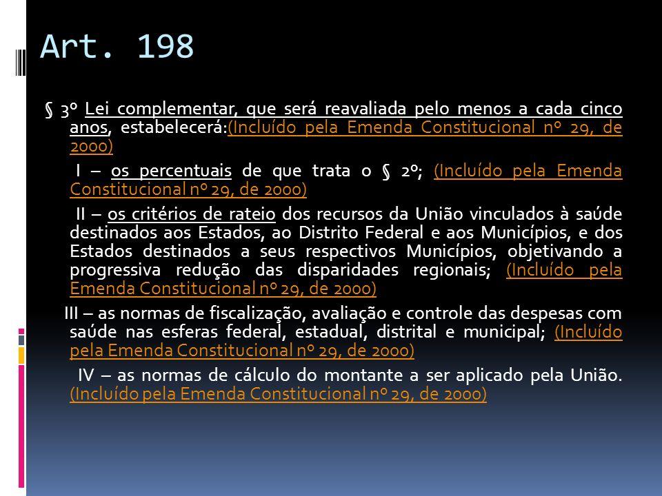 Art. 198 § 3º Lei complementar, que será reavaliada pelo menos a cada cinco anos, estabelecerá:(Incluído pela Emenda Constitucional nº 29, de 2000)(In