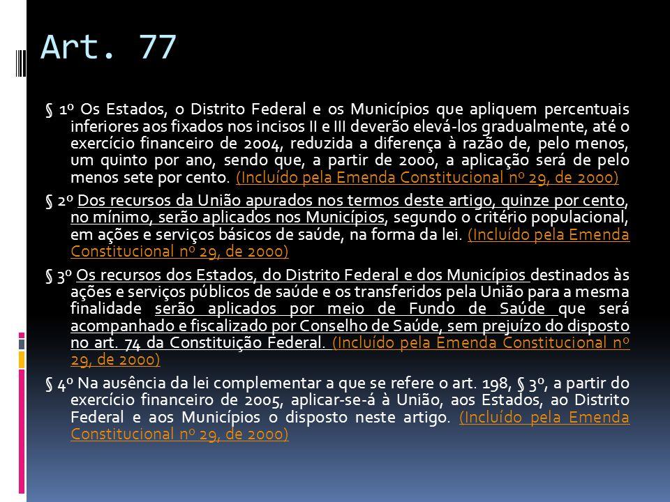 Art. 77 § 1º Os Estados, o Distrito Federal e os Municípios que apliquem percentuais inferiores aos fixados nos incisos II e III deverão elevá-los gra