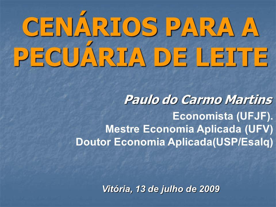CENÁRIOS PARA A PECUÁRIA DE LEITE Paulo do Carmo Martins Economista (UFJF). Mestre Economia Aplicada (UFV) Doutor Economia Aplicada(USP/Esalq) Vitória