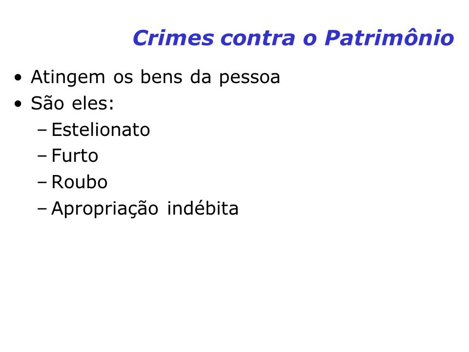 Crimes contra o Patrimônio Atingem os bens da pessoa São eles: –Estelionato –Furto –Roubo –Apropriação indébita