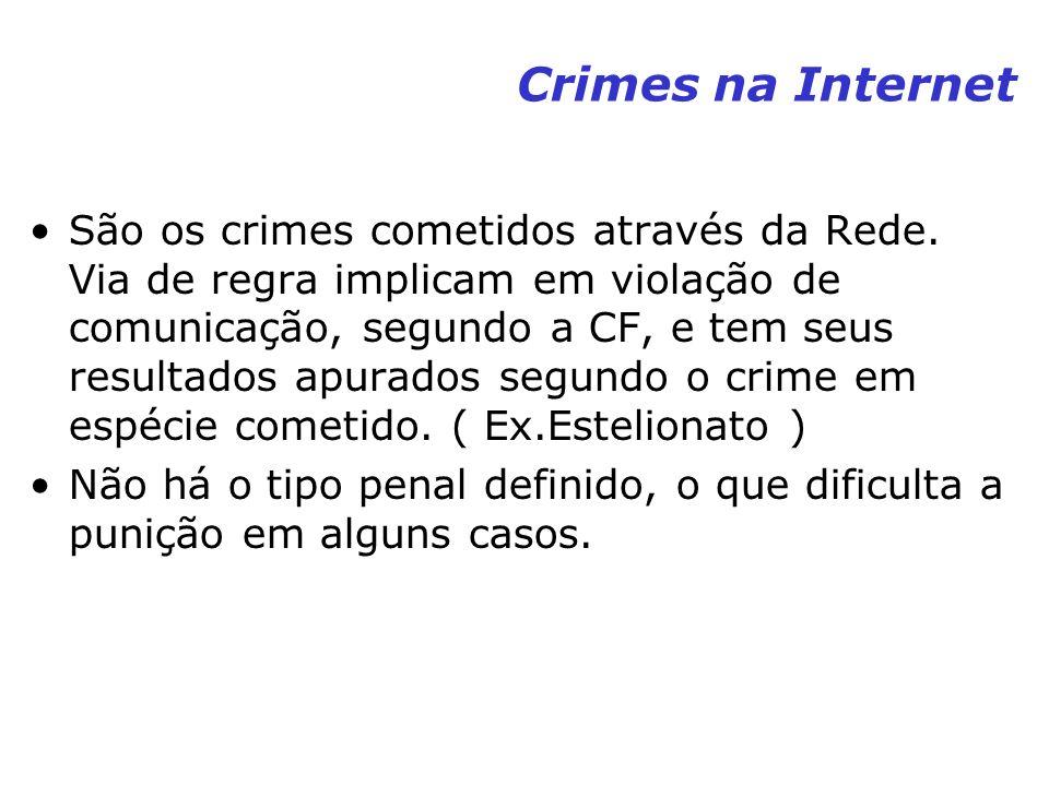 Crimes na Internet São os crimes cometidos através da Rede. Via de regra implicam em violação de comunicação, segundo a CF, e tem seus resultados apur