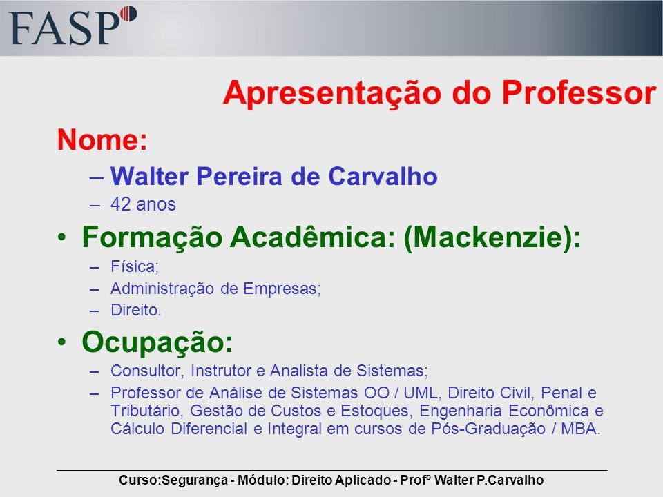 _____________________________________________________________________________ Curso:Segurança - Módulo: Direito Aplicado - Profº Walter P.Carvalho A formação de uma sociedade próspera, igualitária e justa.