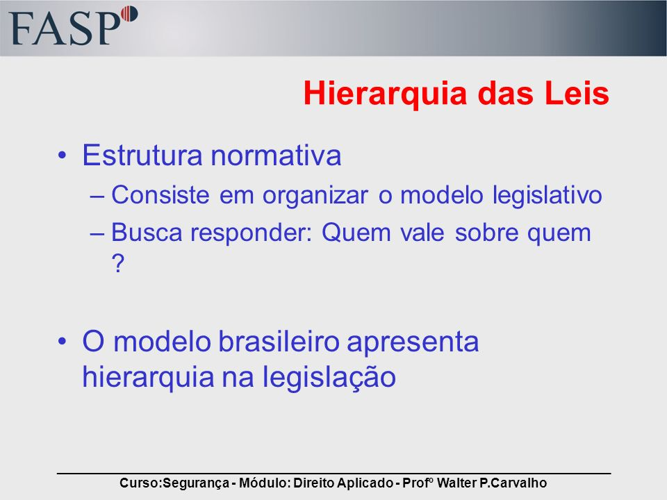 _____________________________________________________________________________ Curso:Segurança - Módulo: Direito Aplicado - Profº Walter P.Carvalho Hie