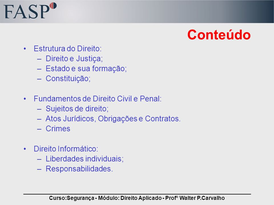 _____________________________________________________________________________ Curso:Segurança - Módulo: Direito Aplicado - Profº Walter P.Carvalho Hierarquia das Leis Estrutura normativa –Consiste em organizar o modelo legislativo –Busca responder: Quem vale sobre quem .