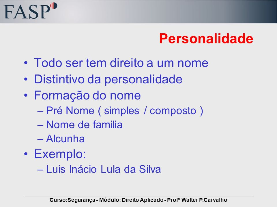 _____________________________________________________________________________ Curso:Segurança - Módulo: Direito Aplicado - Profº Walter P.Carvalho Per