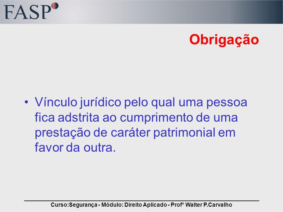 _____________________________________________________________________________ Curso:Segurança - Módulo: Direito Aplicado - Profº Walter P.Carvalho Obr