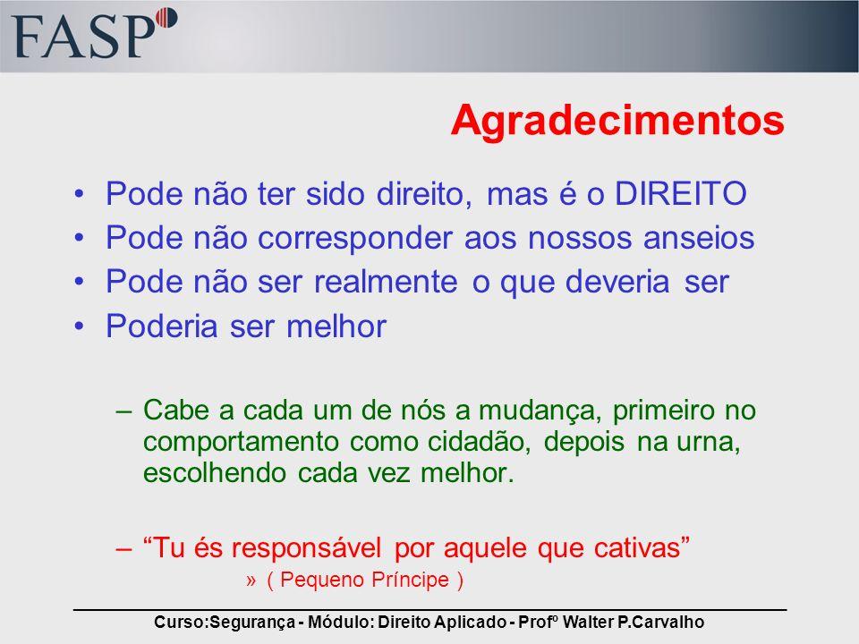 _____________________________________________________________________________ Curso:Segurança - Módulo: Direito Aplicado - Profº Walter P.Carvalho Agr