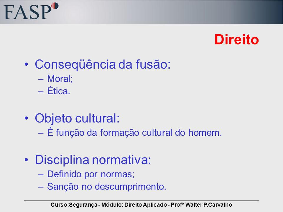 _____________________________________________________________________________ Curso:Segurança - Módulo: Direito Aplicado - Profº Walter P.Carvalho Relação MORAL e DIREITO Situação ideal Situação real
