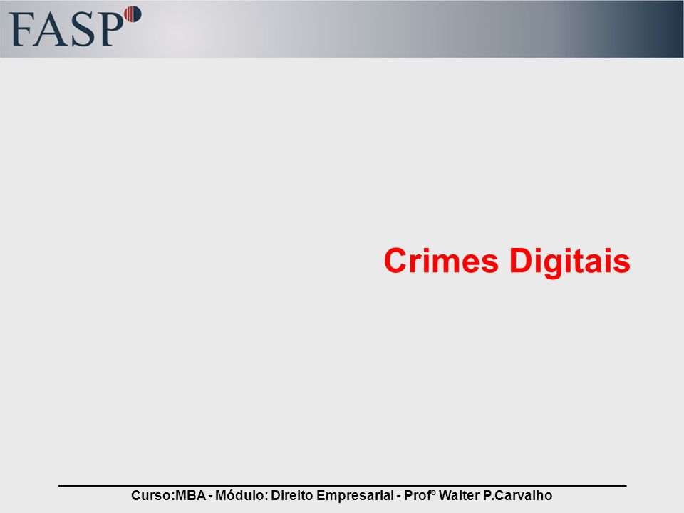 _____________________________________________________________________________ Curso:MBA - Módulo: Direito Empresarial - Profº Walter P.Carvalho Crimes Digitais O Brasil tem hoje a marca de ser um dos paises que tem o melhor sistema digital do mundo nos setores: bancários e politicos ( urna eletrônica ), mas também é um dos maiores celeiros de criminosos digitais do Mundo.