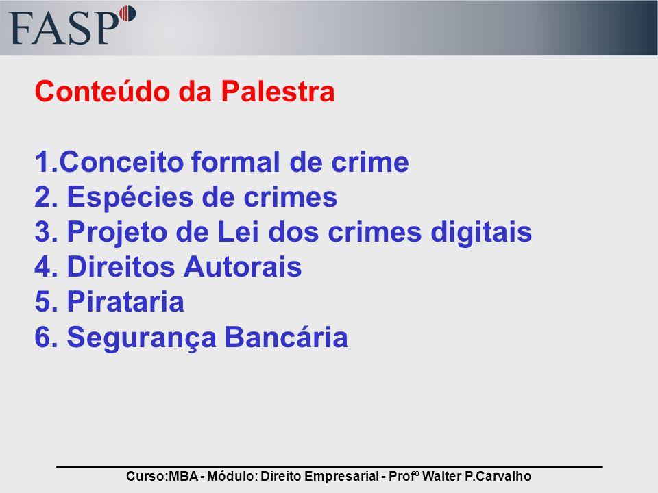 _____________________________________________________________________________ Curso:MBA - Módulo: Direito Empresarial - Profº Walter P.Carvalho Conceito Formal de Crime Ciências Penais –Princípio da Legalidade Não há crime sem previa lei que o defina –Princípio da Anterioridade Não pena sem prévia cominação legal