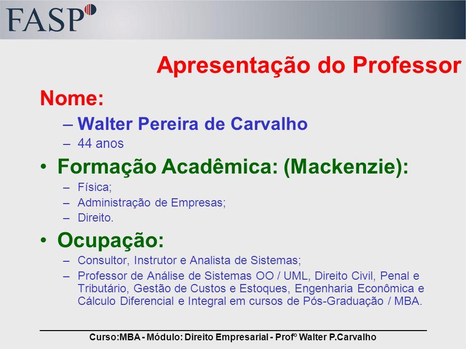 _____________________________________________________________________________ Curso:MBA - Módulo: Direito Empresarial - Profº Walter P.Carvalho A formação de uma sociedade próspera, igualitária e justa.