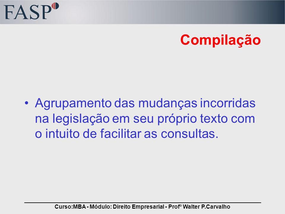 _____________________________________________________________________________ Curso:MBA - Módulo: Direito Empresarial - Profº Walter P.Carvalho Compil