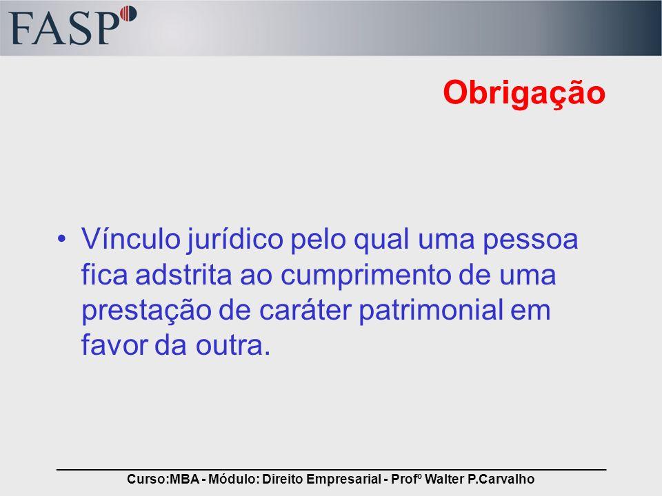 _____________________________________________________________________________ Curso:MBA - Módulo: Direito Empresarial - Profº Walter P.Carvalho Obriga