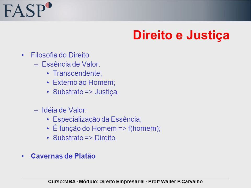 _____________________________________________________________________________ Curso:MBA - Módulo: Direito Empresarial - Profº Walter P.Carvalho Ser, Função do Homem Entes Primitivos: –Moral Conjunto de valores aceitos por uma comunidade.
