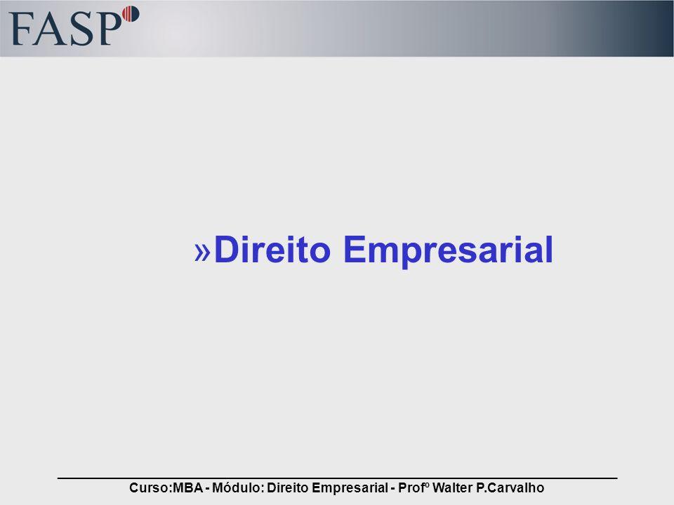 _____________________________________________________________________________ Curso:MBA - Módulo: Direito Empresarial - Profº Walter P.Carvalho »Direi