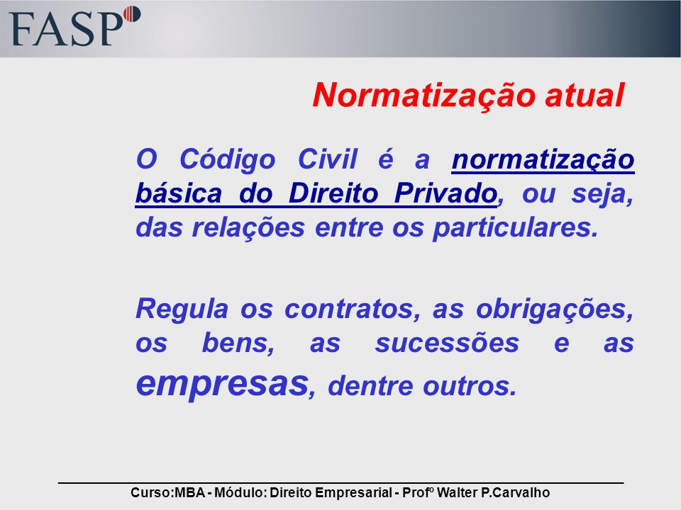 _____________________________________________________________________________ Curso:MBA - Módulo: Direito Empresarial - Profº Walter P.Carvalho Normat
