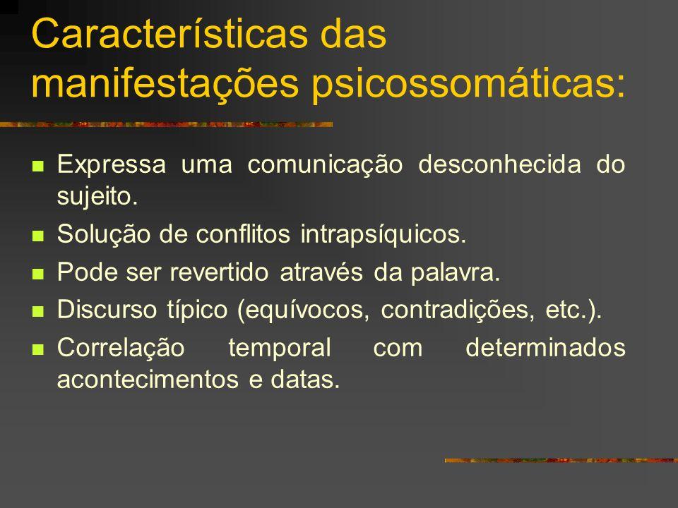 Características das manifestações psicossomáticas: Não se encontra uma explicação física/biológica para o sintoma.