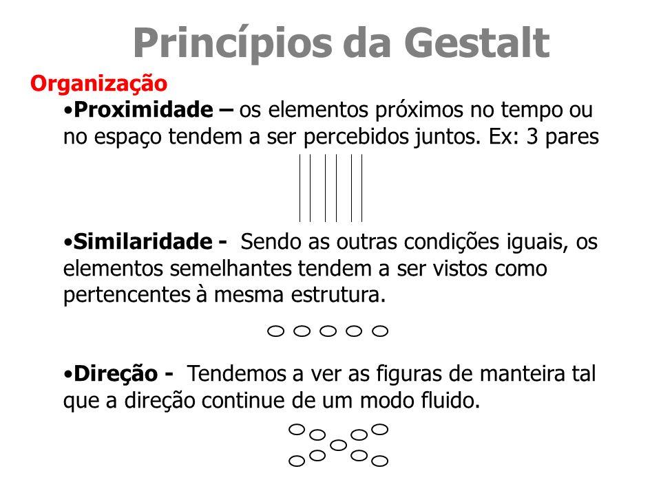 Princípios da Gestalt Organização Proximidade – os elementos próximos no tempo ou no espaço tendem a ser percebidos juntos. Ex: 3 pares Similaridade -