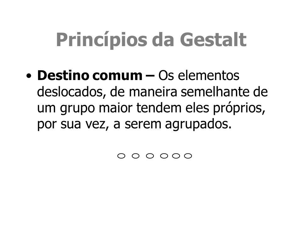Princípios da Gestalt Destino comum – Os elementos deslocados, de maneira semelhante de um grupo maior tendem eles próprios, por sua vez, a serem agru