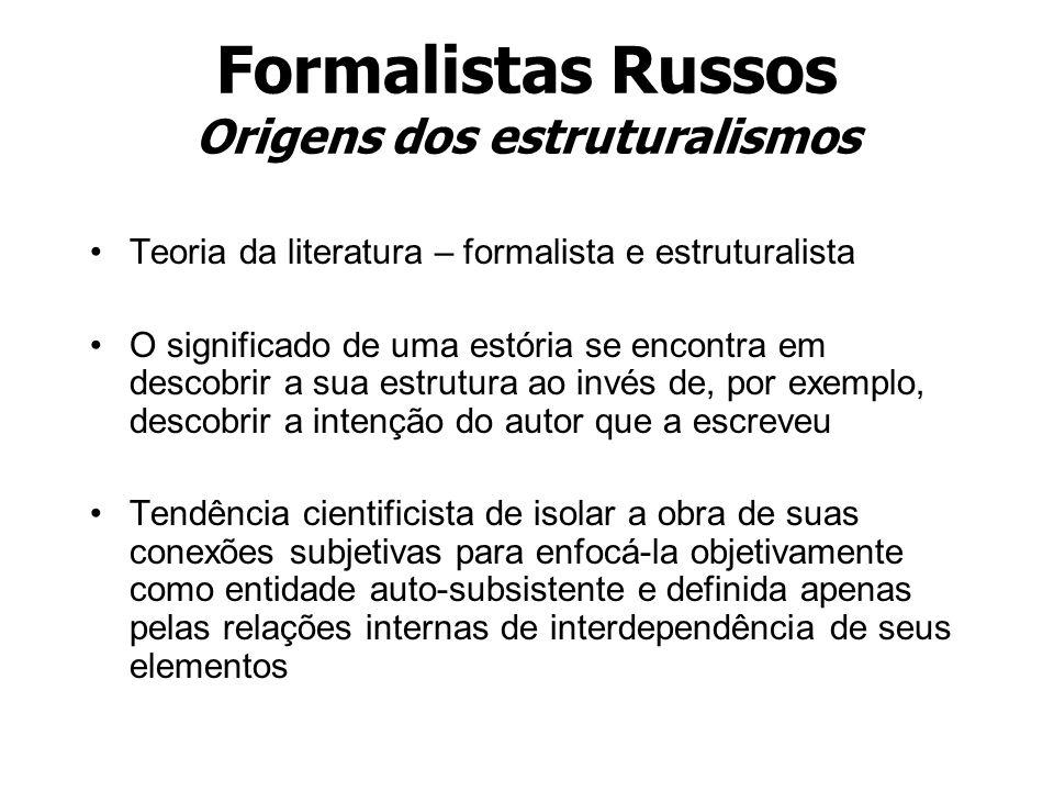 Formalistas Russos Origens dos estruturalismos Teoria da literatura – formalista e estruturalista O significado de uma estória se encontra em descobri