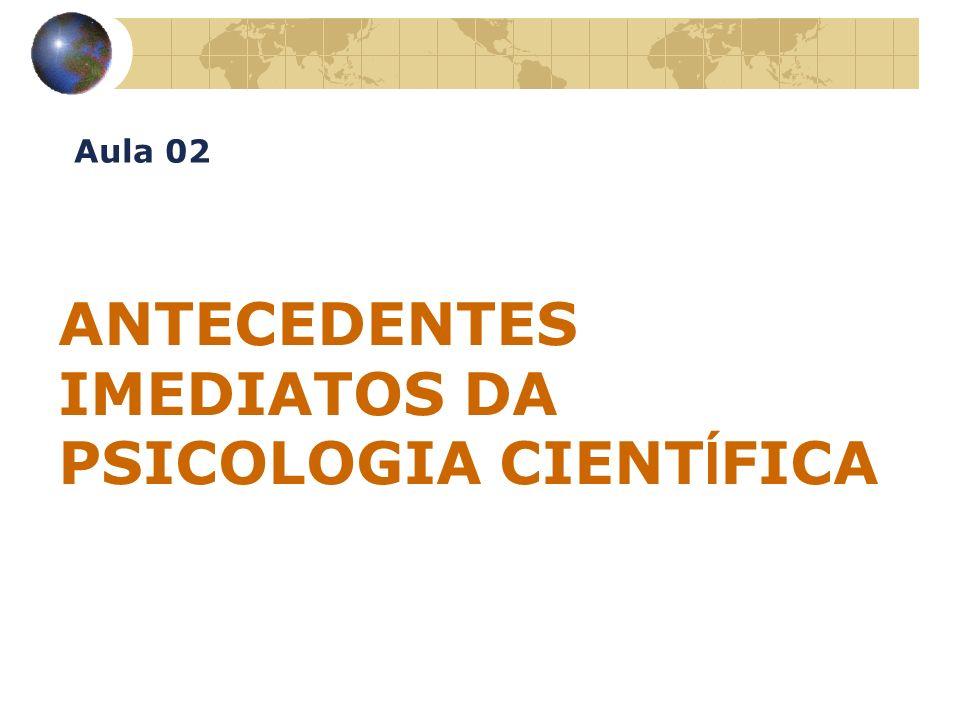 ANTECEDENTES IMEDIATOS DA PSICOLOGIA CIENT Í FICA Aula 02