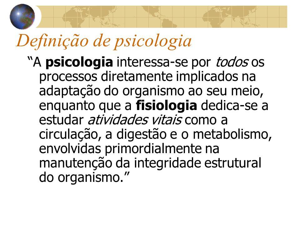 A psicologia interessa-se por todos os processos diretamente implicados na adaptação do organismo ao seu meio, enquanto que a fisiologia dedica-se a e