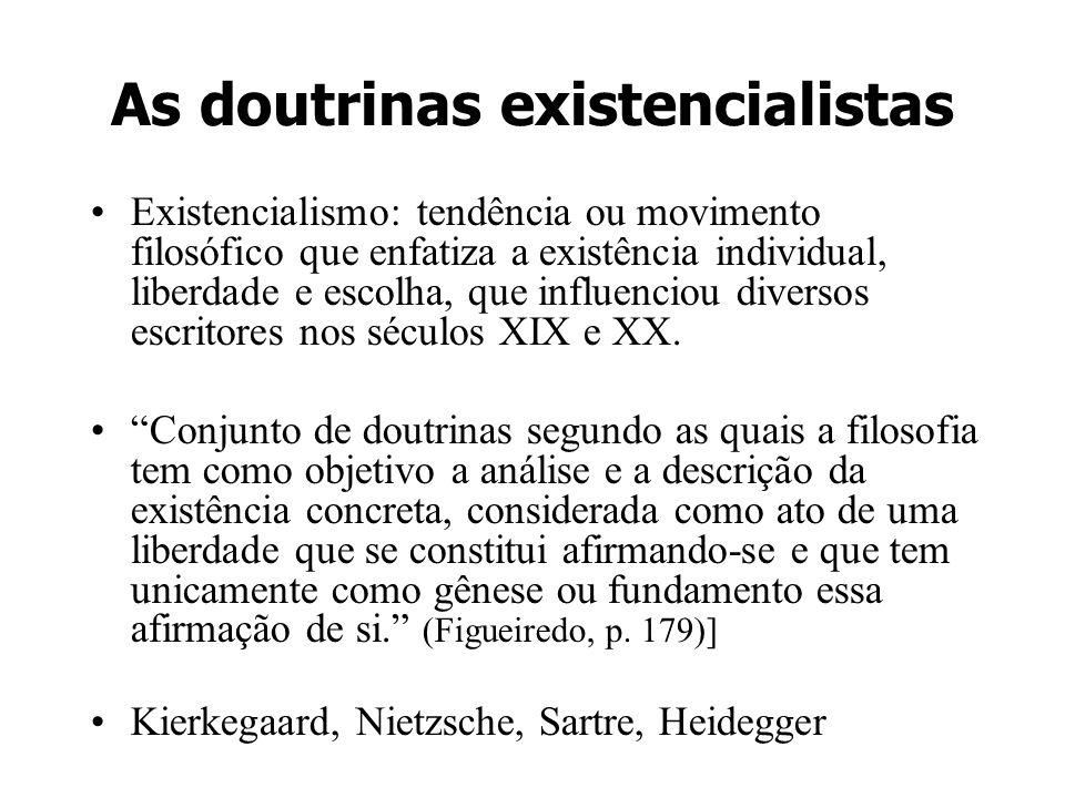 As doutrinas existencialistas Existencialismo: tendência ou movimento filosófico que enfatiza a existência individual, liberdade e escolha, que influe