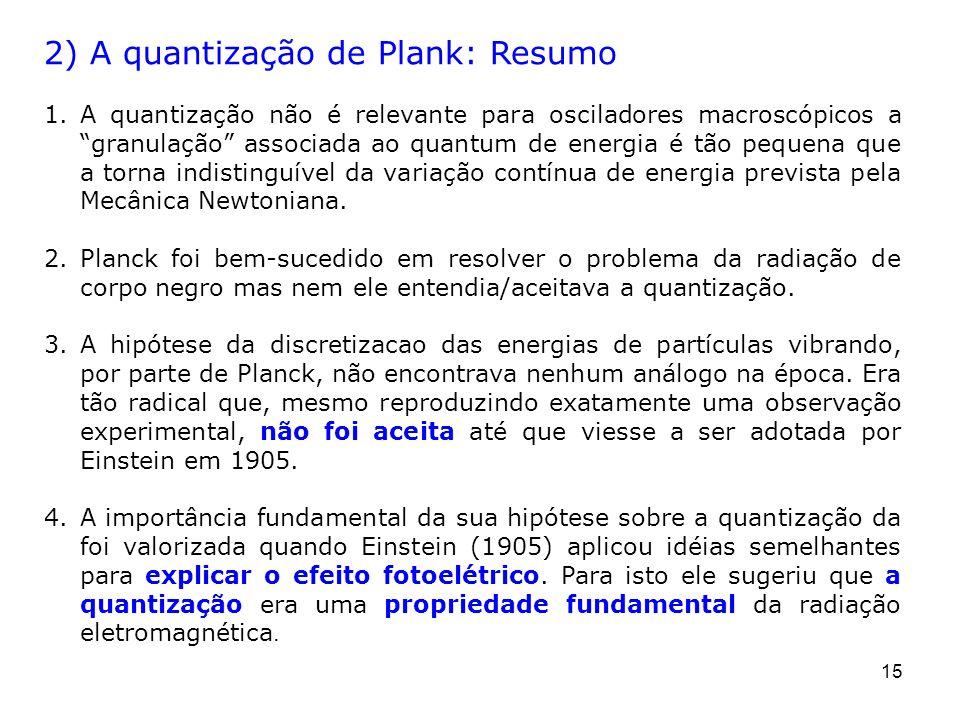 15 2) A quantização de Plank: Resumo 1.A quantização não é relevante para osciladores macroscópicos a granulação associada ao quantum de energia é tão